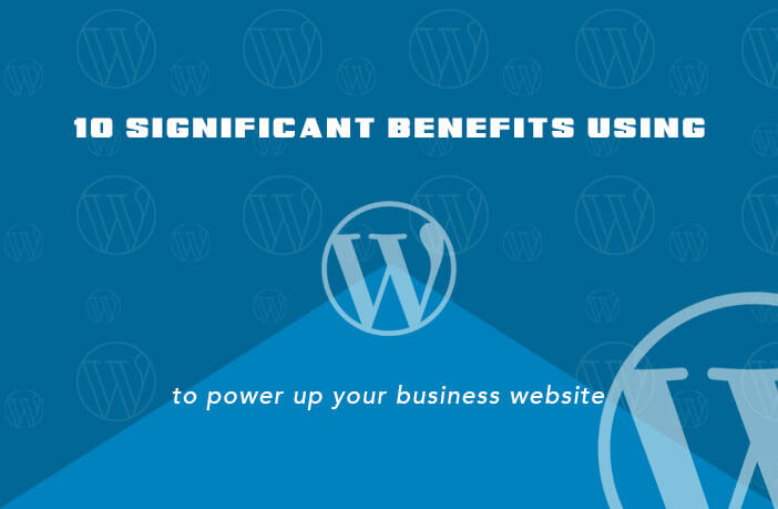 10 significant benefits using WordPress to power up your Business Website