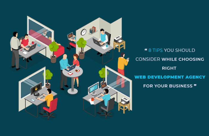 What to consider before choosing right web agency for your website development, tips to consider while choosing web agency