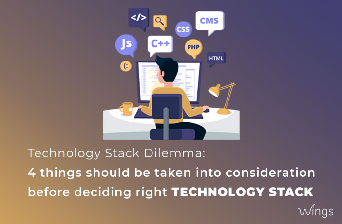 Technology Stack Dilemma: 4 things should be taken into consideration before deciding Right Technology Stack