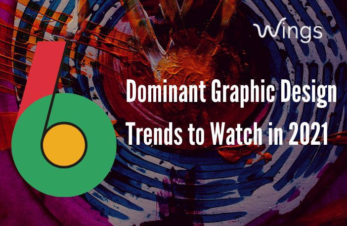 6 Dominant Graphic Design Trends to Watch in 2021